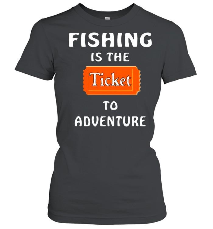 Fishing Is The Ticket To Adventure shirt Classic Women's T-shirt