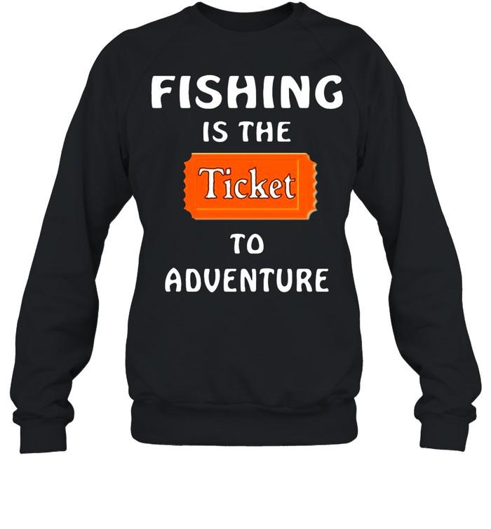 Fishing Is The Ticket To Adventure shirt Unisex Sweatshirt