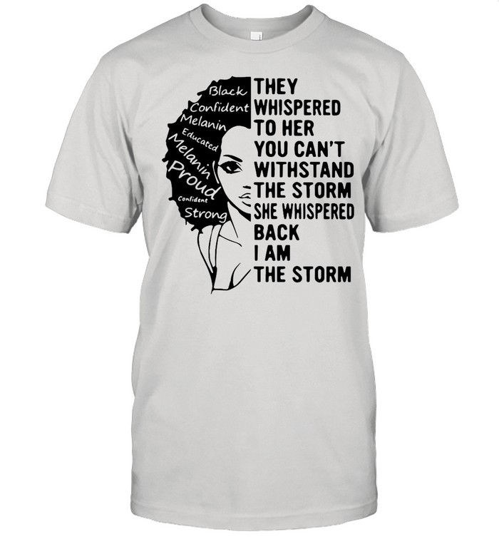 Girl They Whispered To Her You Can't Withstand The Storm She Whispered Back I Am The Storm shirt Classic Men's T-shirt