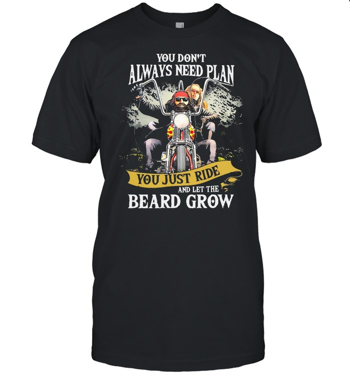 You Don't Always Need Plan You Just Ride And Let The Beard Grow shirt Classic Men's T-shirt