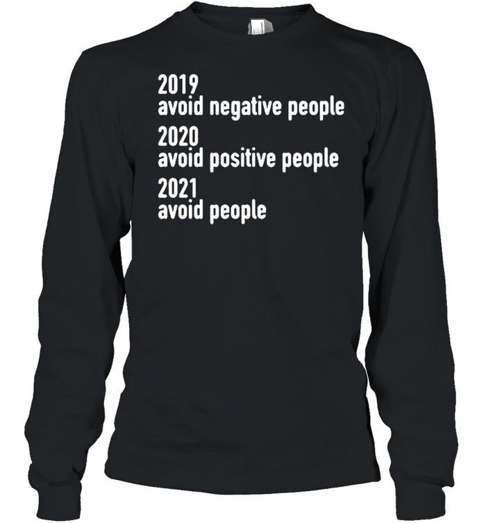2019 avoid negative people 2020 avoid positive people 2021 avoid people shirt Long Sleeved T-shirt