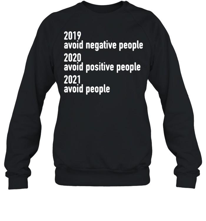2019 avoid negative people 2020 avoid positive people 2021 avoid people shirt Unisex Sweatshirt