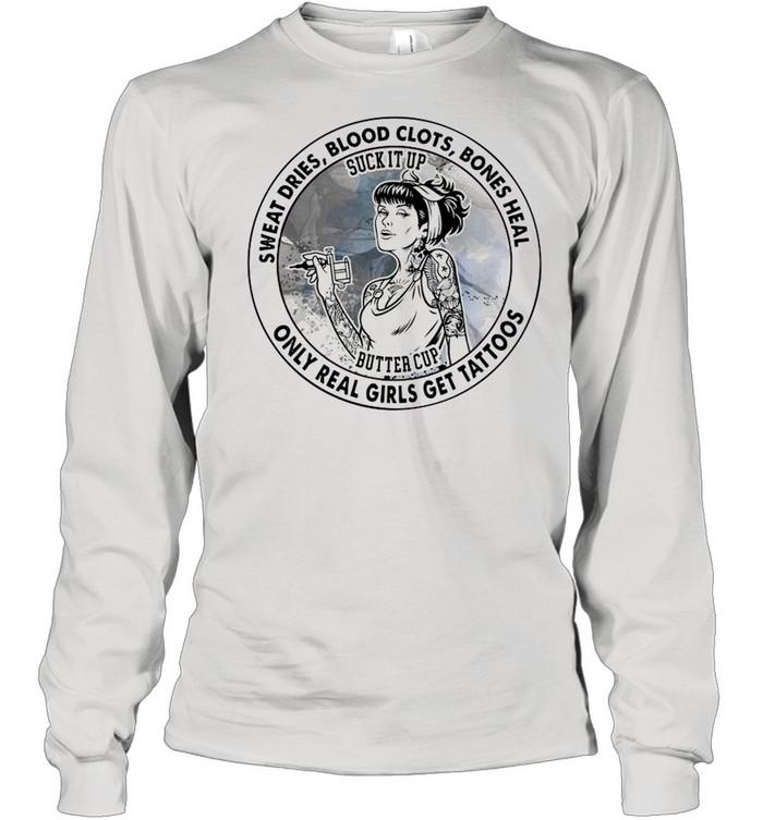 2021 Sweat Dries Blood Clots Bones Heal Only Real Girls Get Tattoos shirt Long Sleeved T-shirt