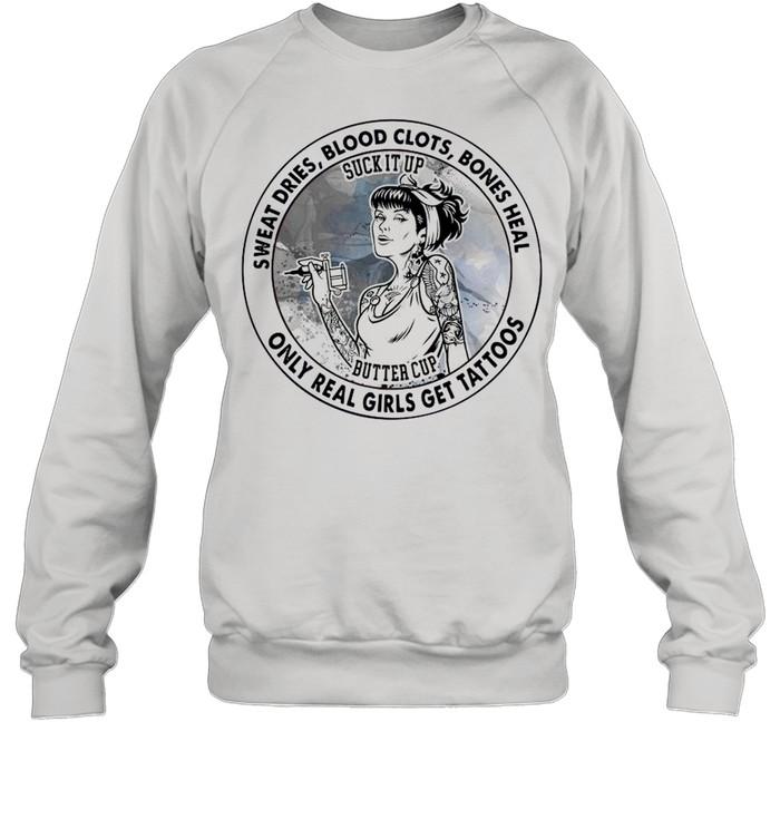 2021 Sweat Dries Blood Clots Bones Heal Only Real Girls Get Tattoos shirt Unisex Sweatshirt
