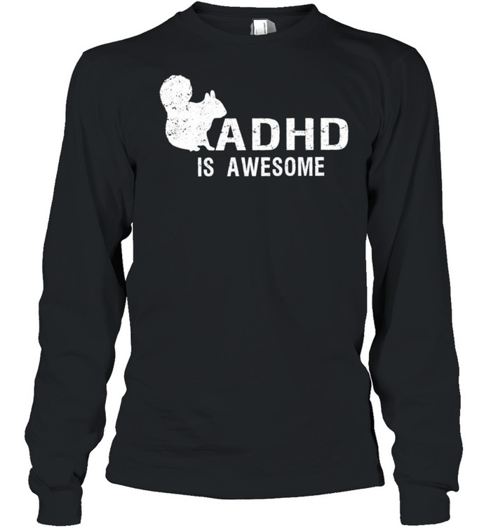 ADHD is awesome squirrel shirt Long Sleeved T-shirt