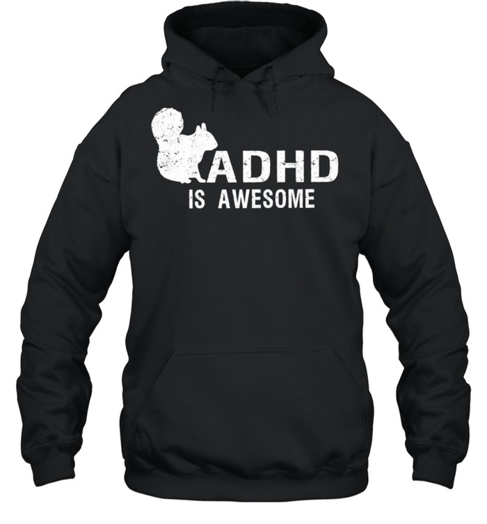 ADHD is awesome squirrel shirt Unisex Hoodie