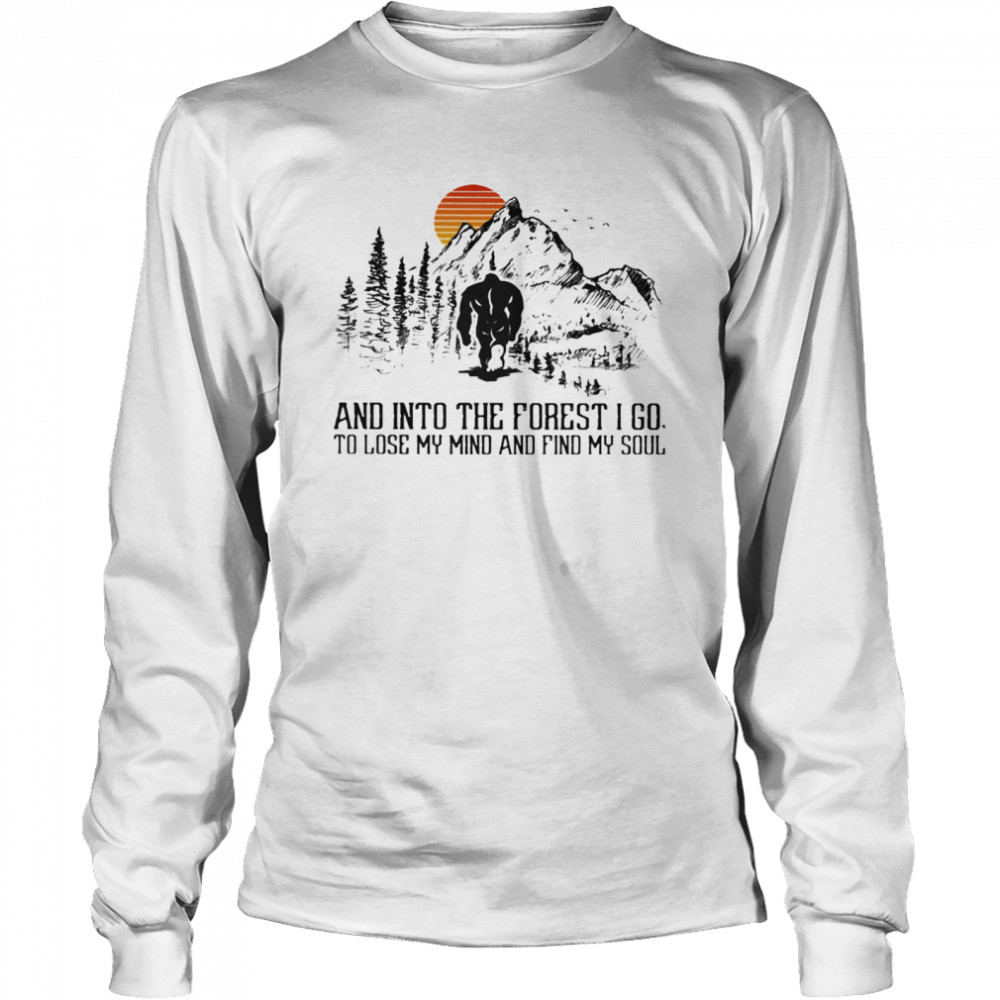 And Into The Forest I Go To Lose My Mind And Find My Soul Bigfoot Sunset shirt Long Sleeved T-shirt