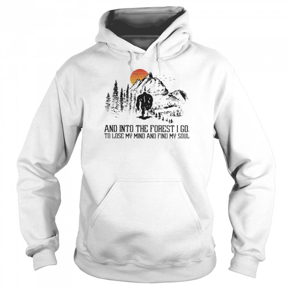 And Into The Forest I Go To Lose My Mind And Find My Soul Bigfoot Sunset shirt Unisex Hoodie