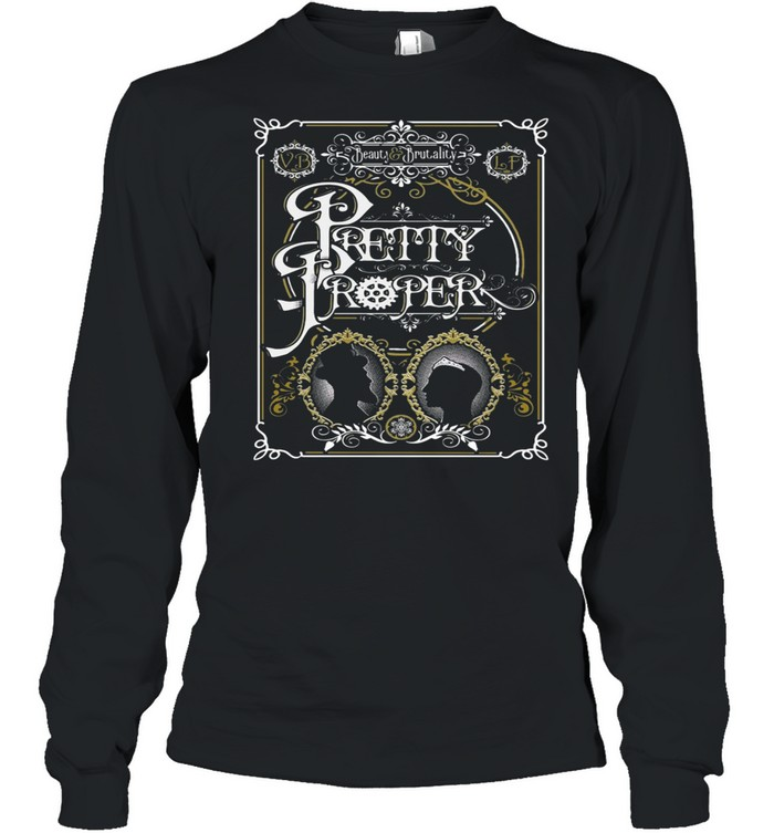 Beauty and Brutality Pretty Proper shirt Long Sleeved T-shirt