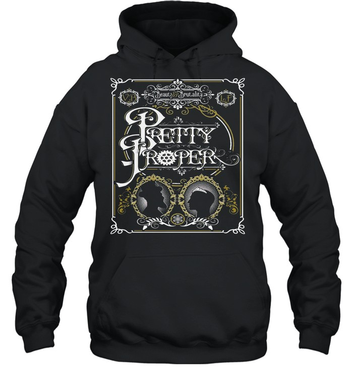 Beauty and Brutality Pretty Proper shirt Unisex Hoodie