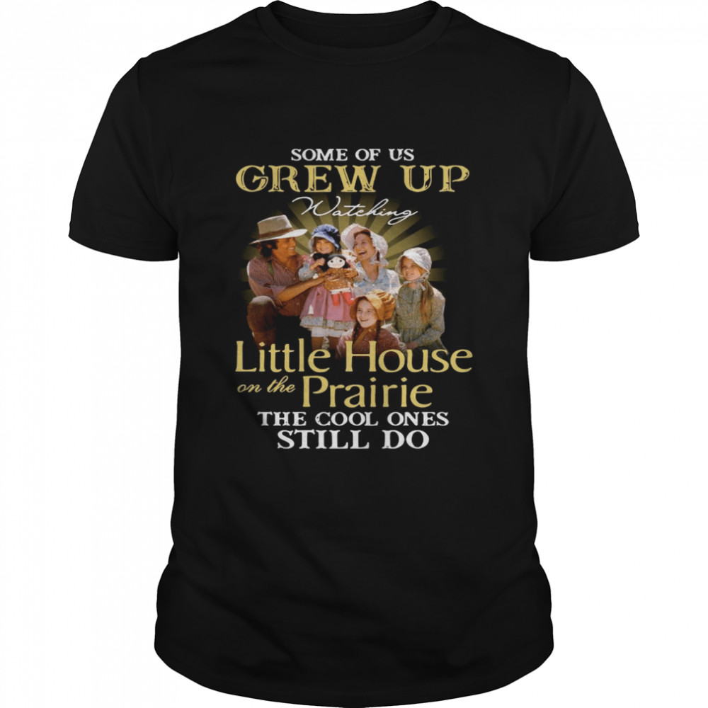 Some of us grew up watching Little House On The Prairie the cool ones still do shirt Classic Men's T-shirt