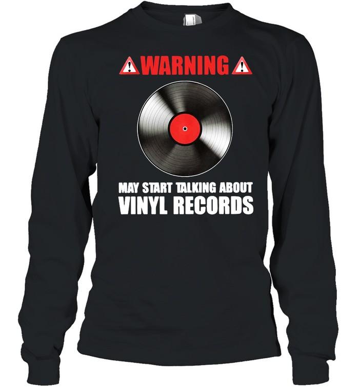 Warning May Start Talking About Vinyl Records Long Sleeved T-shirt