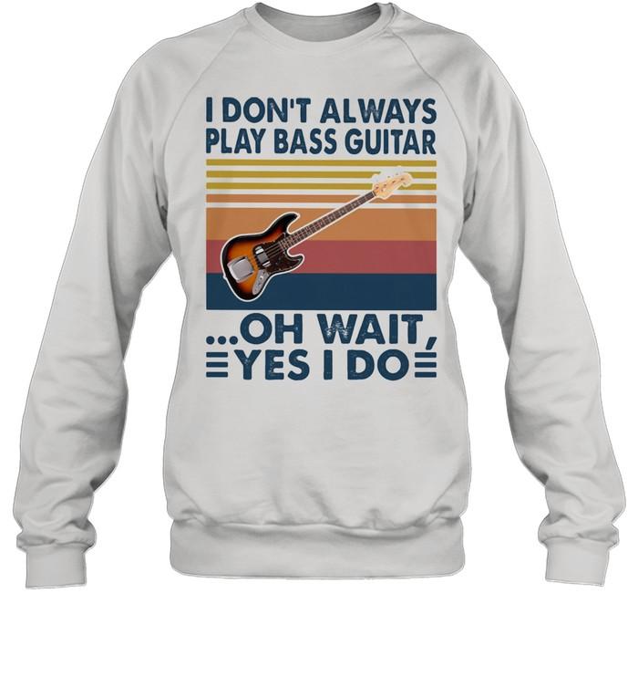 I Don't Always Play Bass Guitar Oh Wait Yes I Do Vintage shirt Unisex Sweatshirt