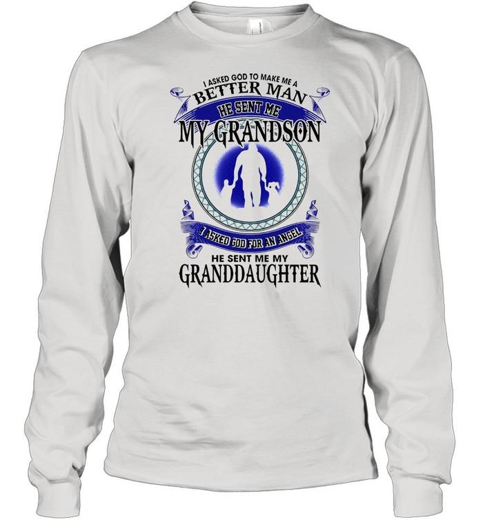 I Asked God To Make Me A Better Man He Sent Me My Grandson I Asked God For An Angel Granddaughter T-shirt Long Sleeved T-shirt