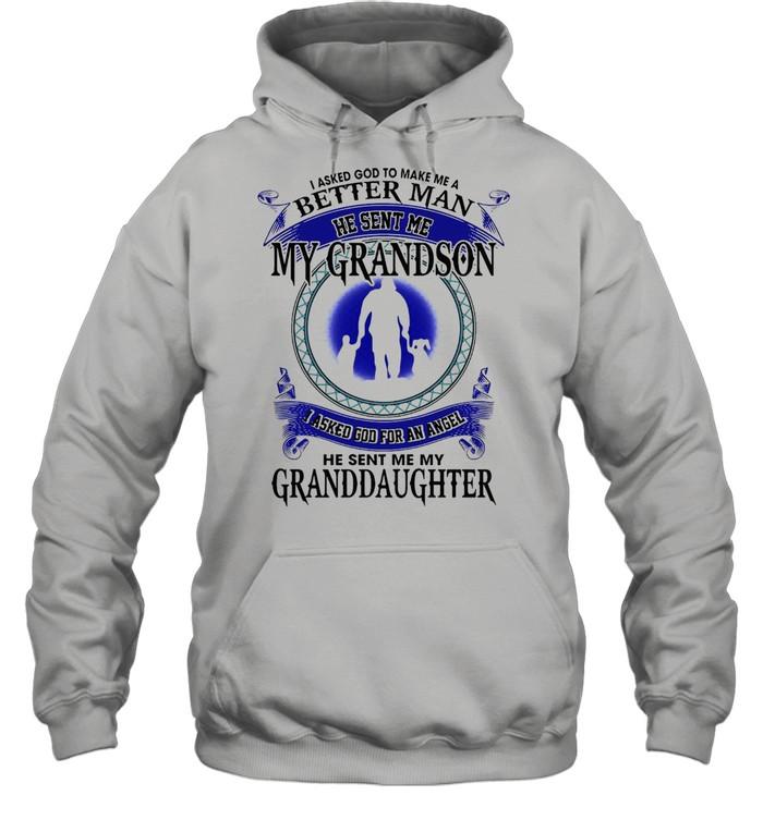 I Asked God To Make Me A Better Man He Sent Me My Grandson I Asked God For An Angel Granddaughter T-shirt Unisex Hoodie