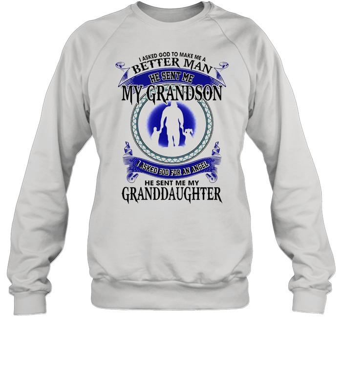 I Asked God To Make Me A Better Man He Sent Me My Grandson I Asked God For An Angel Granddaughter T-shirt Unisex Sweatshirt