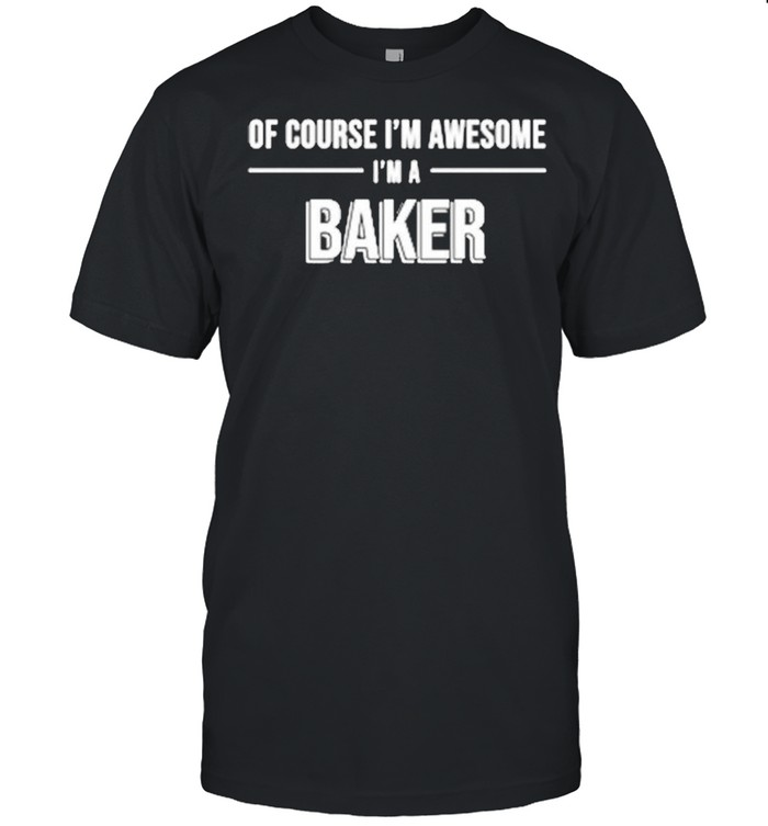 Of course Im awesome Im a baker shirt Classic Men's T-shirt