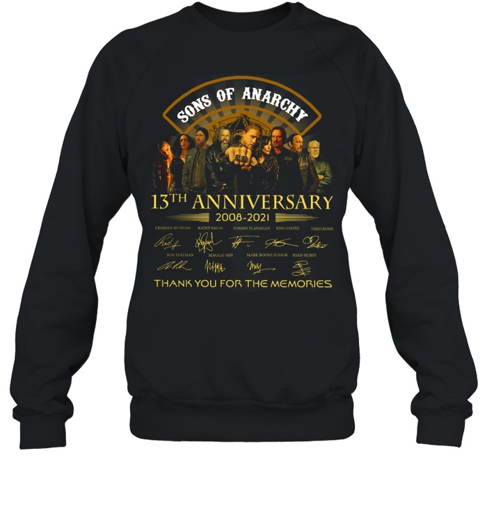 Son Of Anarchy 13th anniversary 2008 2021 thank you for the memories signatures shirt Unisex Sweatshirt