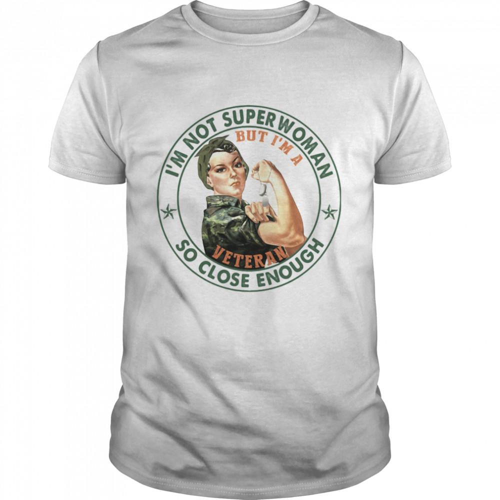 I'm Not Superwoman So Close Enough But I'm A Veteran  Classic Men's T-shirt