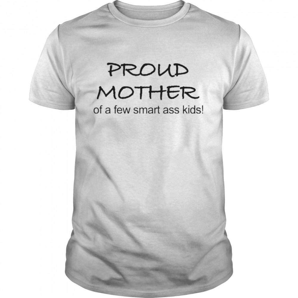 Proud Mother Of A Few Smart Ass Kids shirt Classic Men's T-shirt