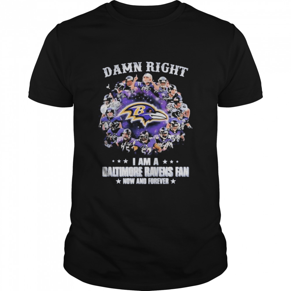 The Baltimore Ravens Team Football Players Damn Right I Am A Ravens Fan Now And Forever Signatures shirt Classic Men's T-shirt
