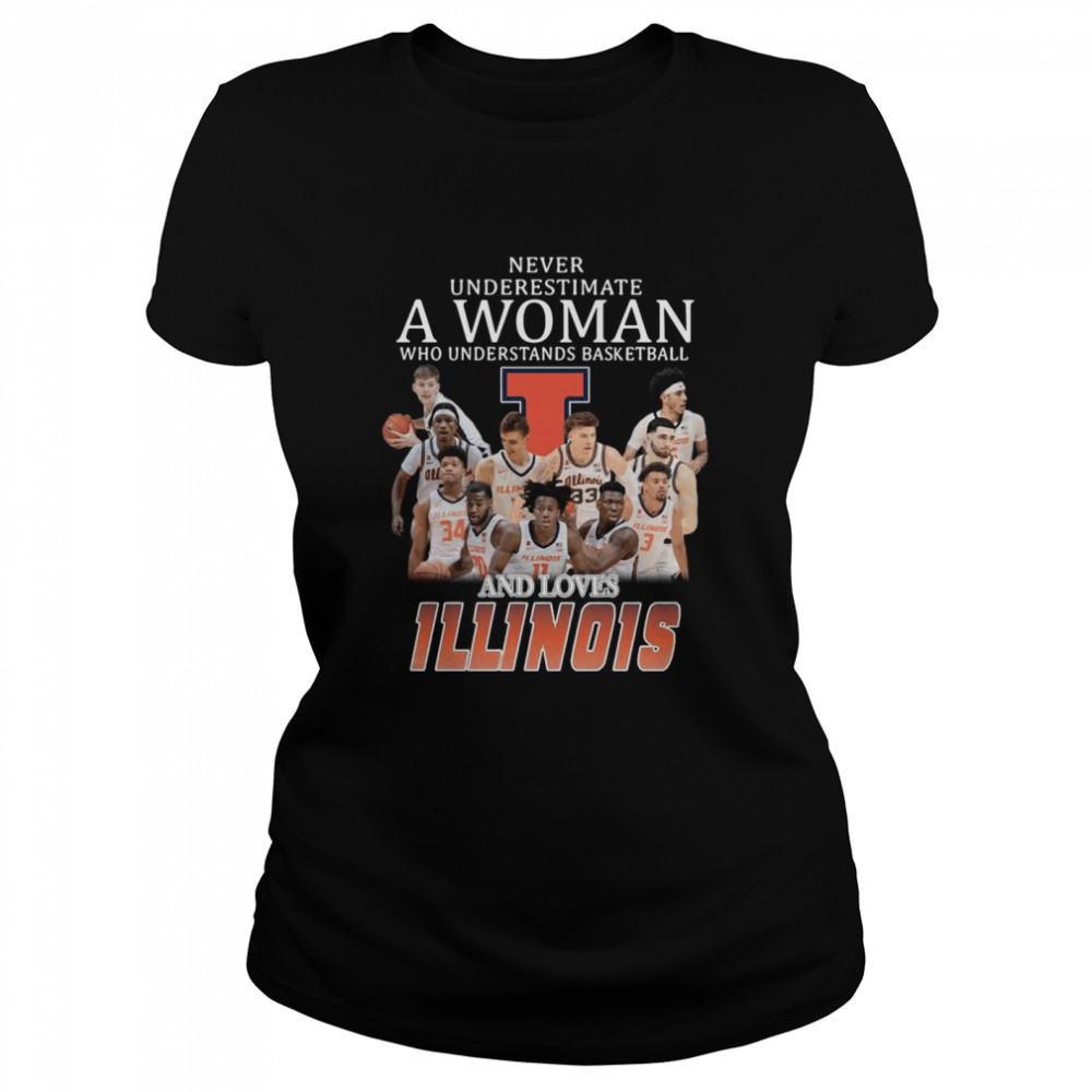 Never Underestimate A Woman Who Understands Basketball And Loves Illinois Fighting shirt Classic Women's T-shirt