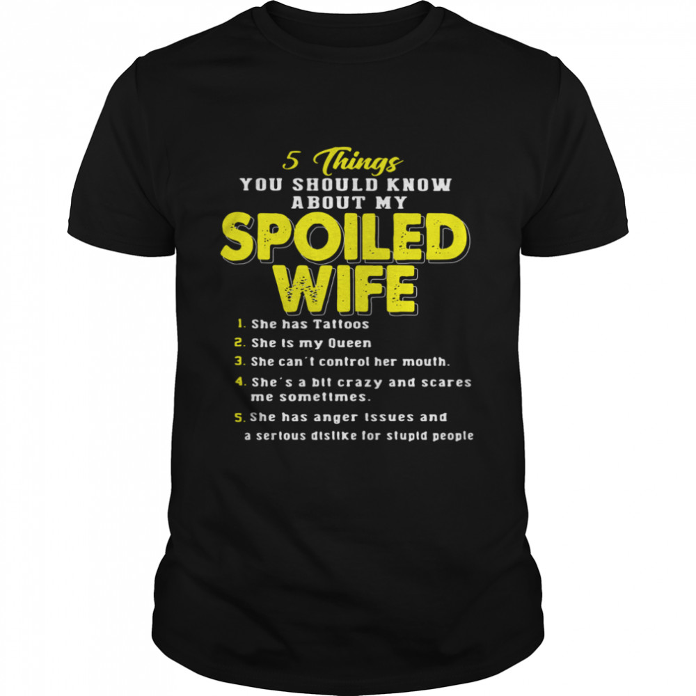 5 Things You Should Know About My Spoiled Wife She Has Tattoos She Is My Queen  Classic Men's T-shirt