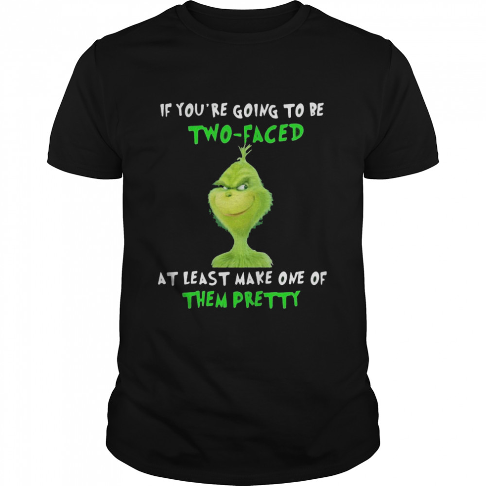 If You're Going To Be Two Faced At Least Make One Of Them Pretty Grinch  Classic Men's T-shirt