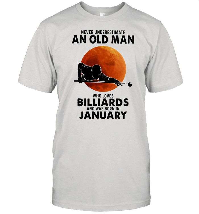 Never Underestimate An Old Man Who Loves Billiards And Was Born In January Blood Moon  Classic Men's T-shirt