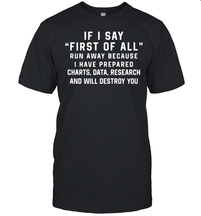 If I Say First Of All Run Away Because I Have Prepared Charts shirt Classic Men's T-shirt