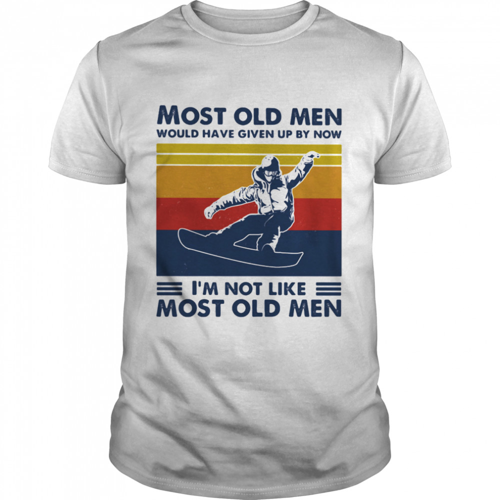 Most Old Men Would Have Given Up By Now I'm Not Like Most Old Men Snowboarding Vintage  Classic Men's T-shirt