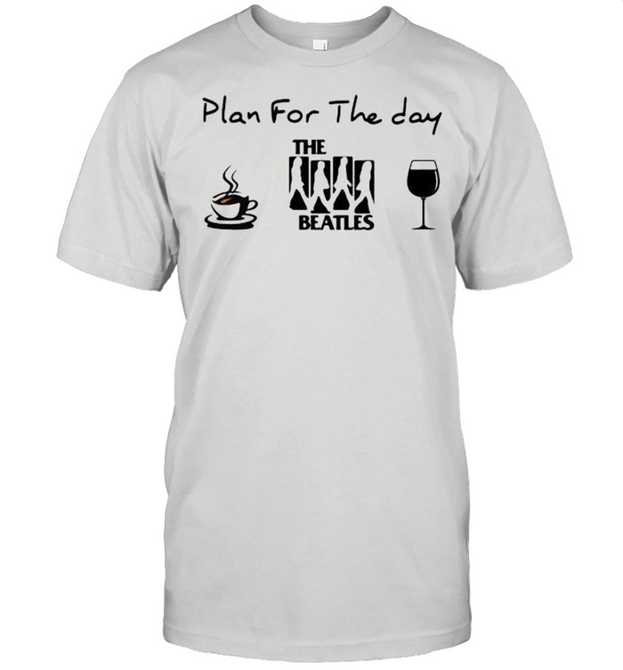 Plan For The Day The Beatles Coffee And Wine  Classic Men's T-shirt