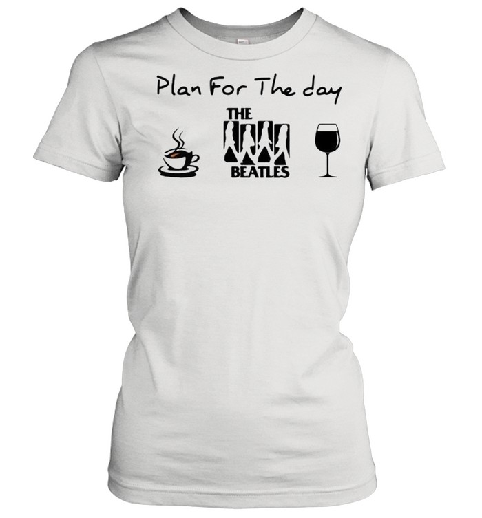 Plan For The Day The Beatles Coffee And Wine Classic Women's T-shirt