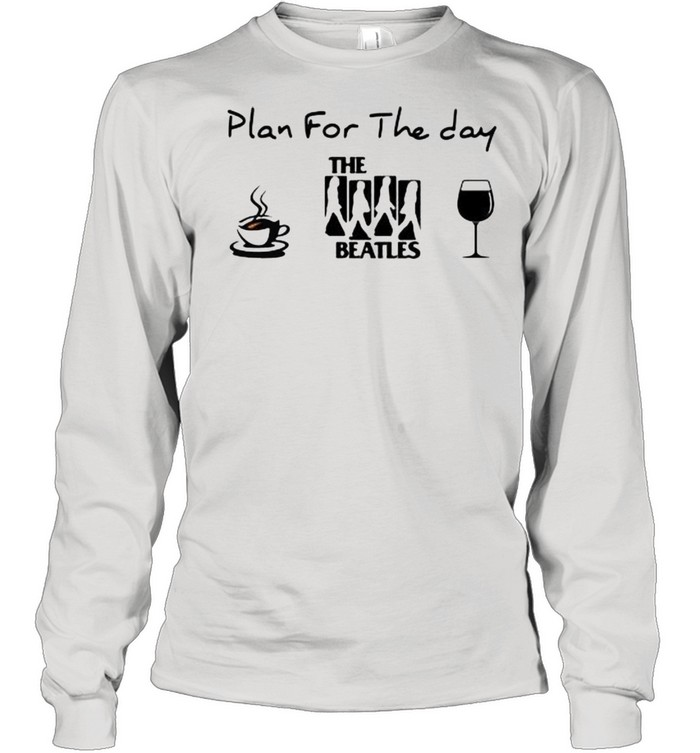 Plan For The Day The Beatles Coffee And Wine Long Sleeved T-shirt
