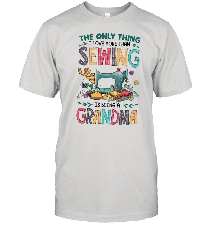 The Only Thing I Love More Than Sewing Is Being A Grandma shirt Classic Men's T-shirt