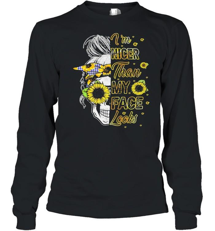Skull sunflower Im nicer than My Face looks shirt Long Sleeved T-shirt