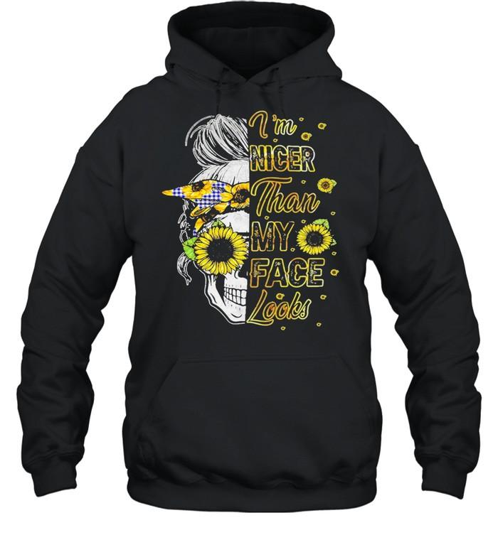 Skull sunflower Im nicer than My Face looks shirt Unisex Hoodie