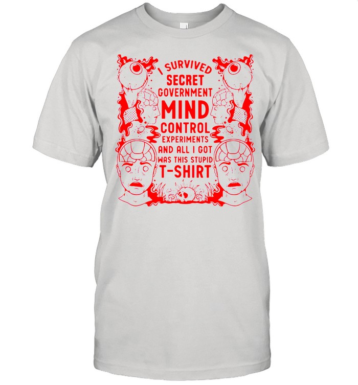 I Survived Secret Government Mind Control Experiments And All I Got Was This Stupid T-shirt Classic Men's T-shirt
