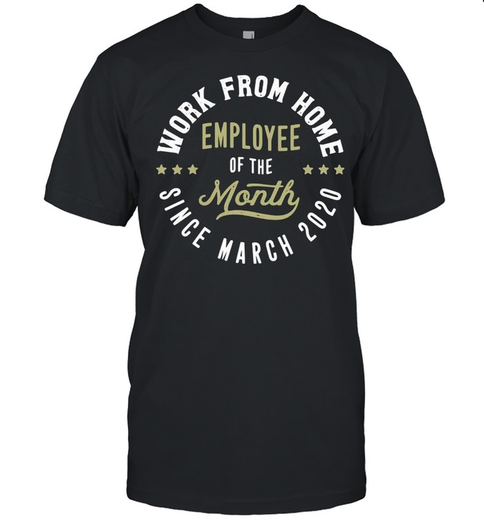 Work From Home Employee Of The Month Since March 2020  Classic Men's T-shirt