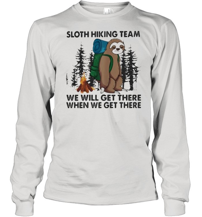 Sloth Hiking Team We Will Get There When We Get There  Long Sleeved T-shirt