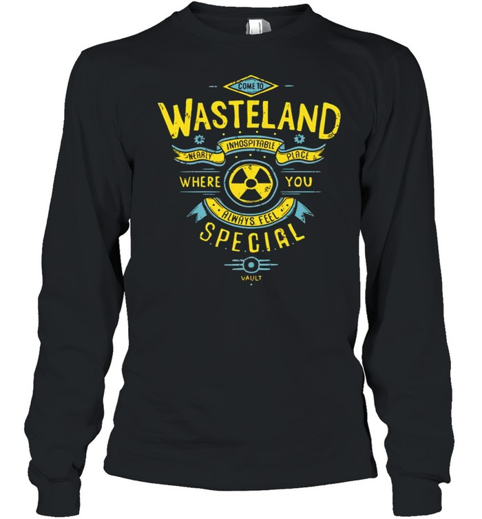 Wasteland where you always feel special shirt Long Sleeved T-shirt