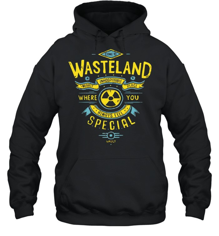 Wasteland where you always feel special shirt Unisex Hoodie