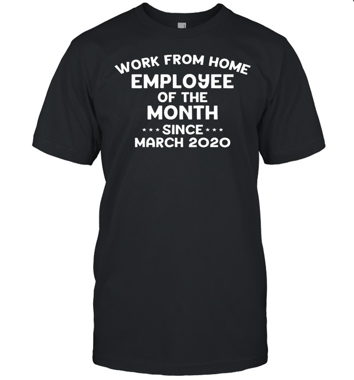 Work from home employee of the month since march 2020 shirt Classic Men's T-shirt