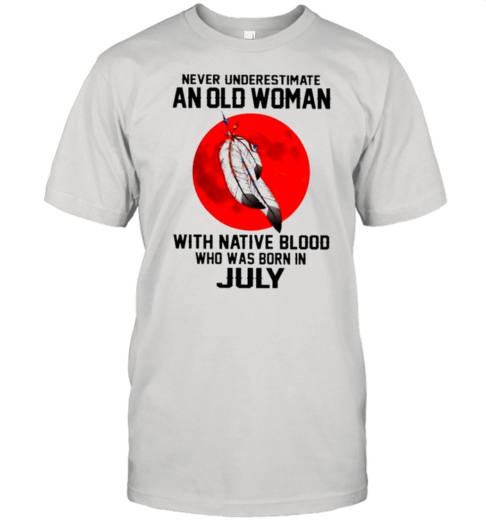 Never Anr Old Woman With Native Blood Who Was Born In July 2021 shirt Classic Men's T-shirt