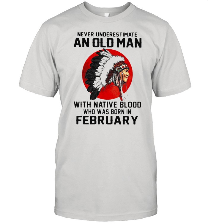 Never Underestimate An Old Man With Native Blood Who Was Born In February Blood moon shirt Classic Men's T-shirt