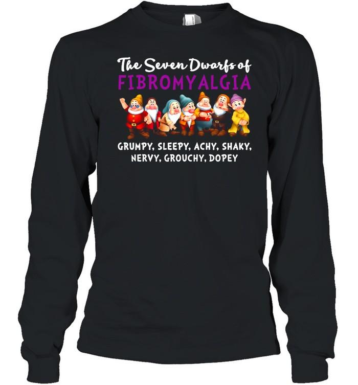 The Seven Dwarfs Of Fibromyalgia Grumpy Sleepy Achy Shaky Nervy Grouchy Dopey  Long Sleeved T-shirt