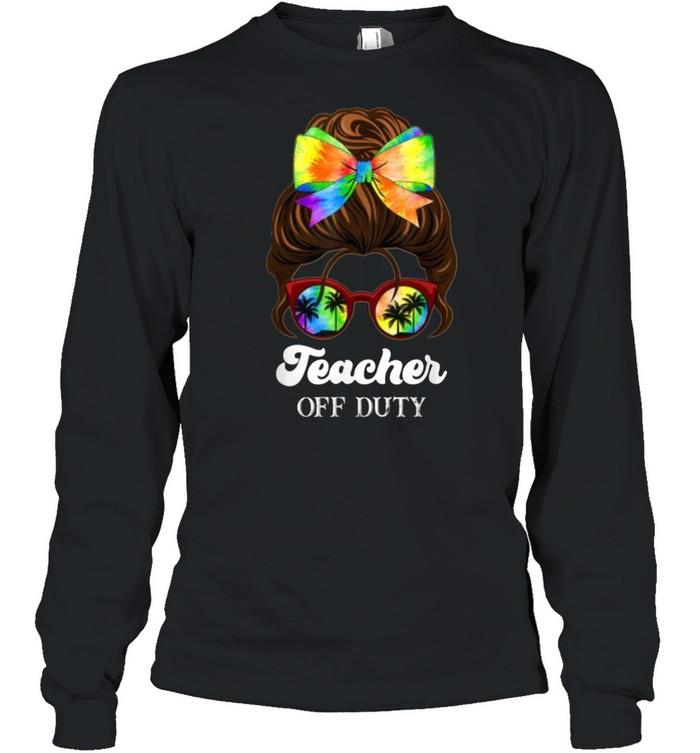 Teacher Off Duty Tie and Dye Last Day of School Kindergarten T- Long Sleeved T-shirt