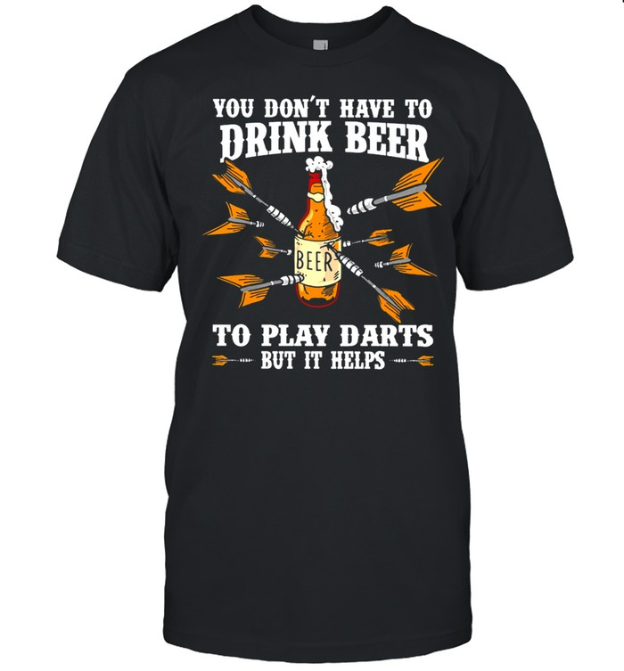 You Dont Have To Drink Beer To Play Darts But It Helps shirt Classic Men's T-shirt