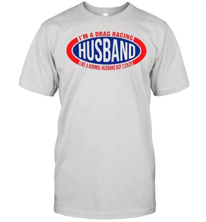 I'm A Drag Racing Husband Like A Normal Husband But Cooler T-shirt Classic Men's T-shirt
