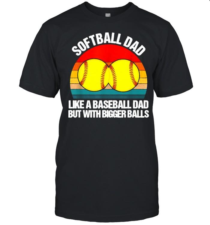Softball Dad like A Baseball but with Bigger Balls Vintage  Classic Men's T-shirt